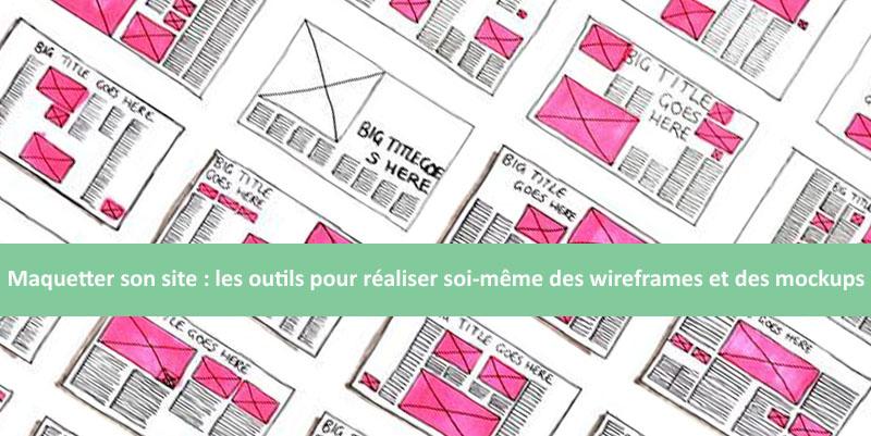 Maquetter son site : les outils pour comprendre et réaliser soi-même des wireframes et des mockups