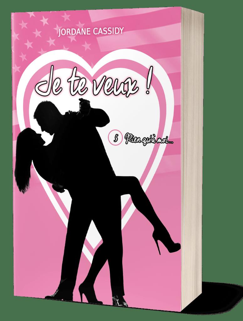 Couverture d'ouvrage: Je te veux ! - T5 : Rien qu'à moi...