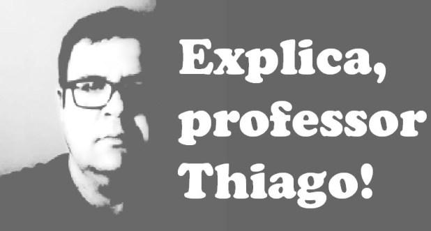 explica, professor Thiago!