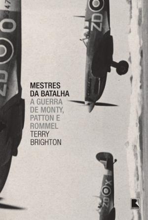 """Livro revela que Montgomery dizia que Patton era """"um chulo amante da guerra"""" e este dizia que aquele era um """"inglesinho metido"""""""