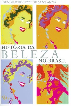 Livro da historiadora Denise Bernuzzi mostra como surgiram os conceitos de beleza