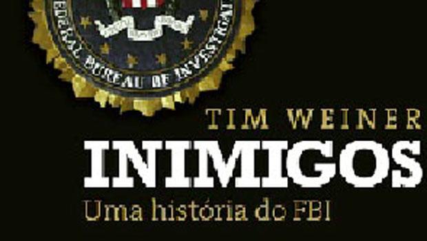 """Tim Weiner, prêmio Pulitzer, lança ampla e atualizada """"biografia"""" do FBI"""