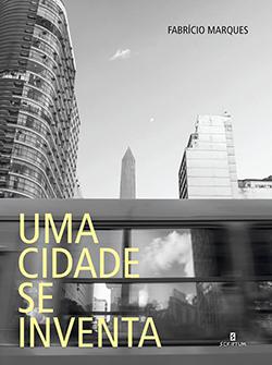 """Com 352 páginas, o livro de Fabrício Marques, """"Uma Cidade se Inventa"""", foi publicado pela Editora Scriptum. Nas livrarias, o valor é R$ 65"""