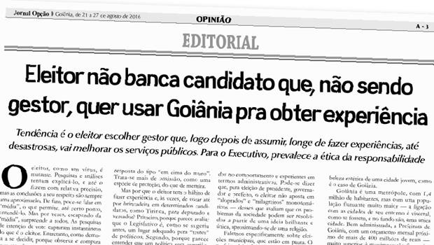 """Sobre """"Eleitor não banca candidato que, não sendo gestor, quer usar Goiânia pra obter experiência"""" [Jornal Opção, Editorial, 2146]:"""