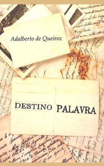 Com posfácio de Francisco Perna Filho, o livro é a terceira obra solo do poeta goiano Adalberto de Queiroz, que fez carreira como jornalista e empresário | Foto: Divulgação