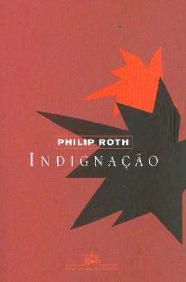 """""""Indignação"""", de Philip Roth, é um romance de formação trágico (a forma é inspirada em Machado de Assis). Mostra que os homens, ao se tornarem conformistas, mesmo quando parecem rebeldes, podem ser vítimas dos tentáculos mortais do moralismo da sociedade dos Estados Unidos"""