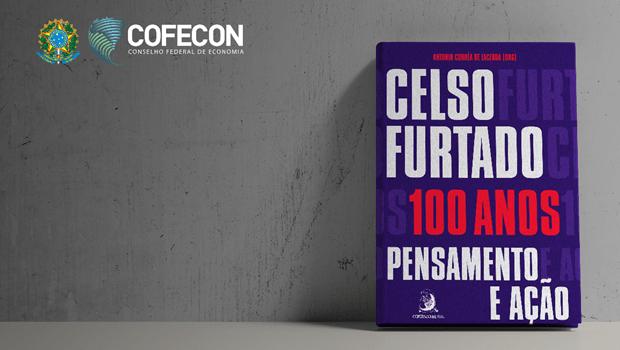 Celso Furtado, 100 anos: pensamento e ação