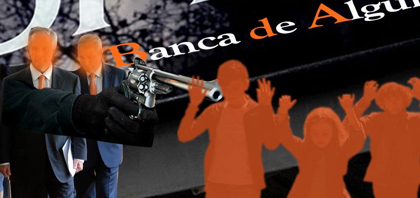 Banqueiros e administradores bancários assaltam o povo