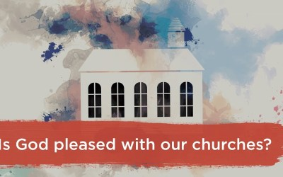 Is God pleased with our churches?