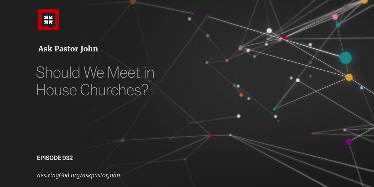 John Piper on House Churches