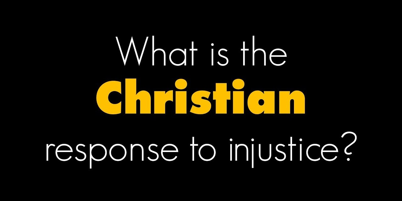 What is the Christian Response to Injustice?
