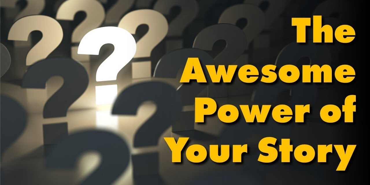 The Awesome Power of Your Story