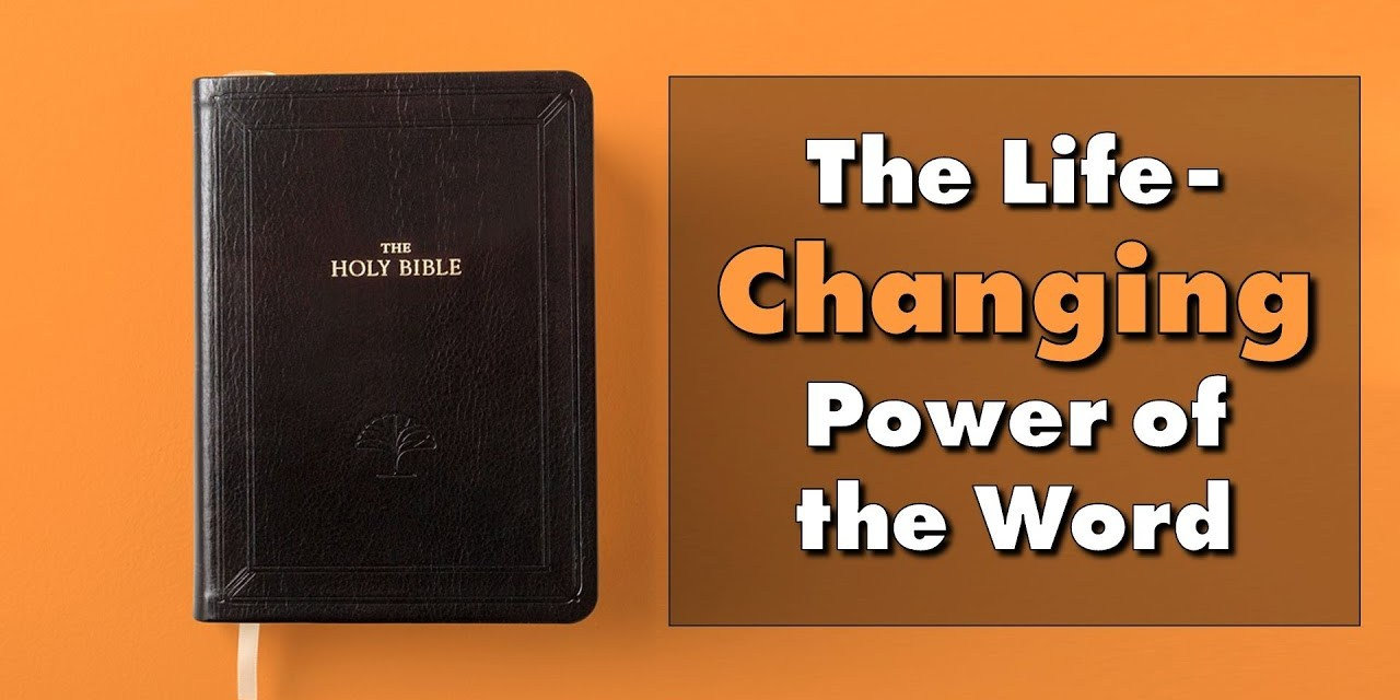 The life changing power of the Word of God