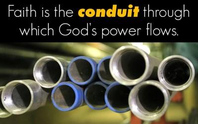 Faith is the conduit through which God's power flows