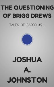 Book Cover: The Questioning of Brigg Drews (Tales of Sarco #2.1)