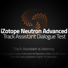 iZotope Neutron Tutorial: Track Assistant Dialogue Test