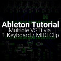 Ableton Tutorial: Trigger Multiple VSTi via One Keyboard / MIDI Clip