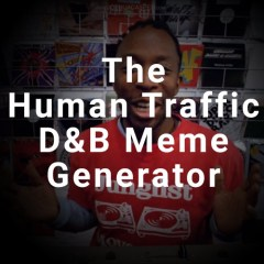 The Human Traffic D&B Meme Generator