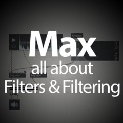 Max Tutorial: All About Filtering & Making Filters