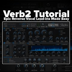 Verb2 Tutorial: Epic Reverse Vocal Lead-ins Made Easy