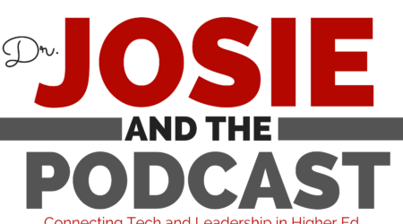 Dr. Josie and the Podcast: Connecting Tech and Leadership in Higher Ed