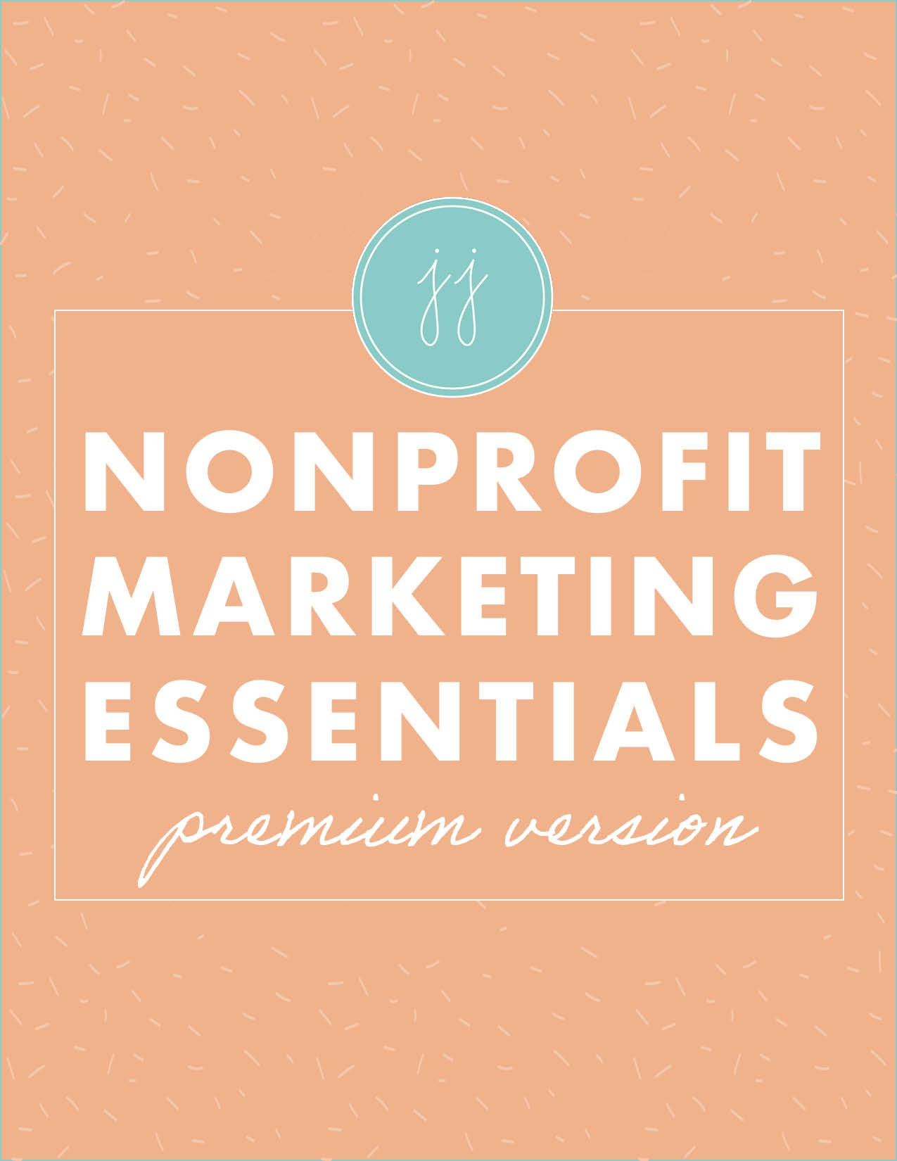 Nonprofit Marketing Essentials Premium Version