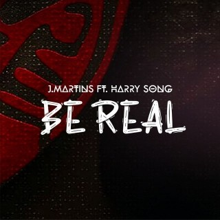 J Martins ft. Harrysong – Be Real
