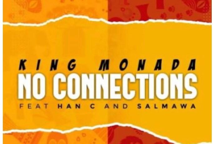 King Monada ft Han C & Salmawa – No Connections, JotNaija