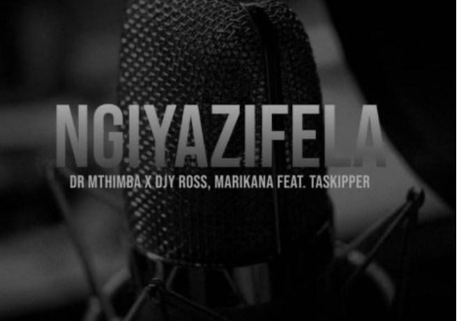 DR MTHIMBA – NGIYAZIFELA, JotNaija