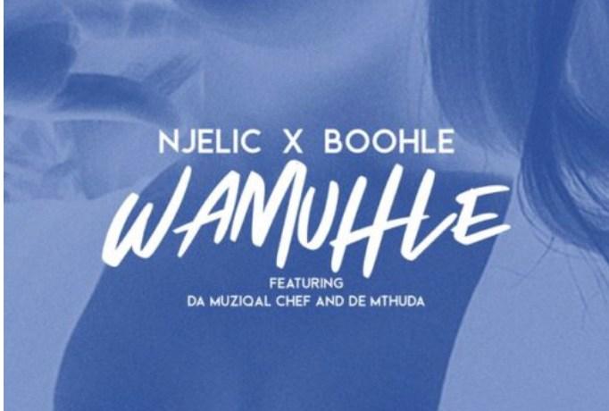 Njelic & Boohle – Wamuhle ft. Da Muziqal Chief & De Mthuda, JotNaija