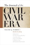 Journal of the Civil War Era, March 2013, volume 3 number 1