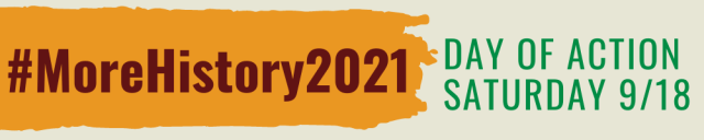 #MoreHistory2021 Day of Action Saturday 9/18