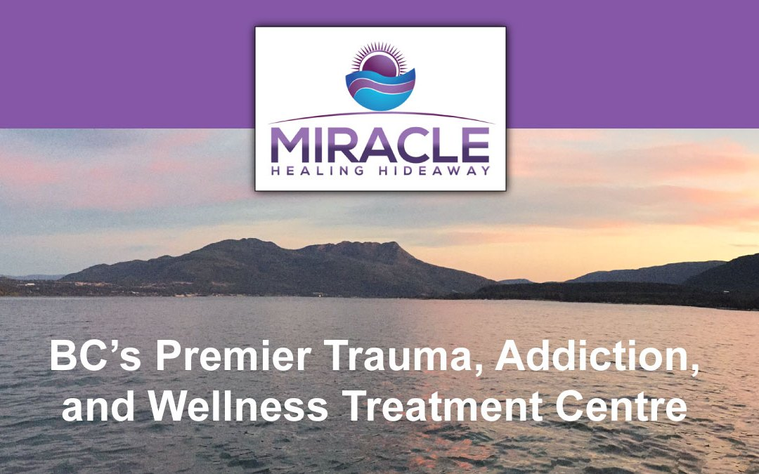 Miracle Healing Hideaway: BC's Premier Trauma, Addiction, and Wellness Treatment Center