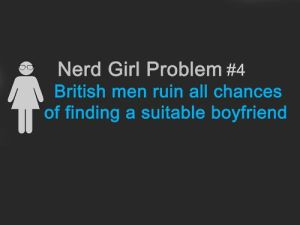 british men nerd girl problems dating ruined