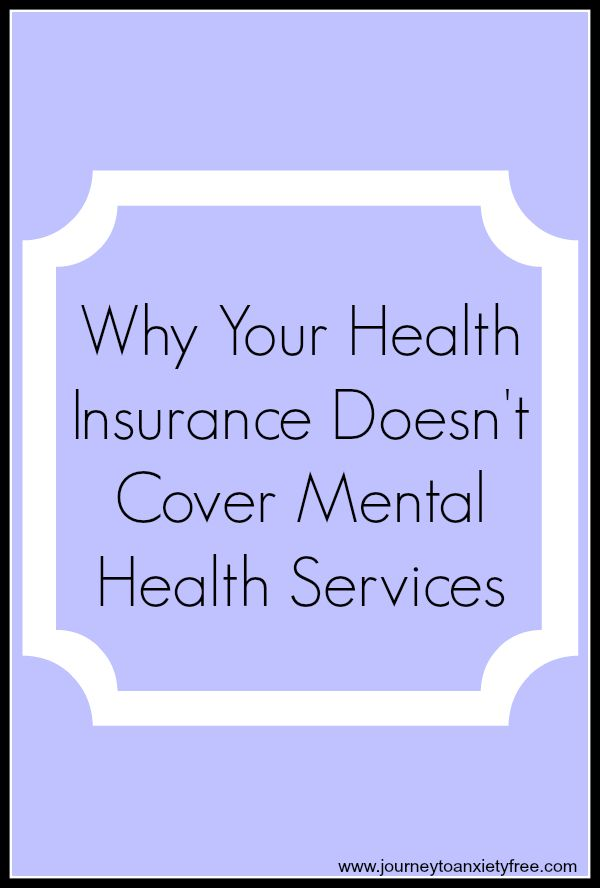 Why Your Health Insurance Doesn't Cover Mental Health Services