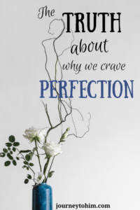 No matter how much we accomplish it's never quite perfect enough. The truth about why we crave perfection can be traced to our Creator. #perfection #perfectionism