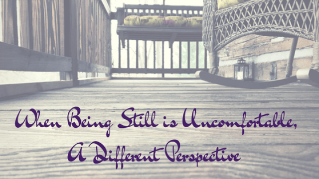 When Being Still is Uncomfortable, A Different Perspective