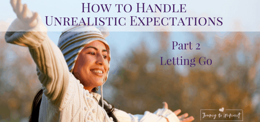Do you have trouble letting go of unrealistic expectations? Read more for some truths from God's Word that will help you let go and find peace.