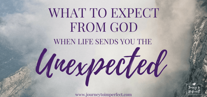 Have you been taken by surprise by the unexpected? Click through to read more about what you can expect from God at a time like this.