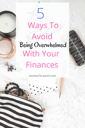 5 Ways To Avoid Being Overwhelmed With Your Finances