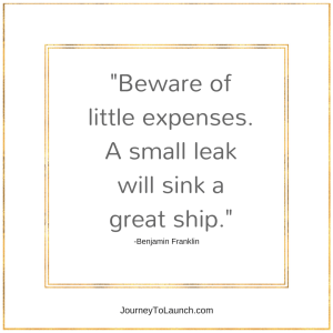 Beware of little expenses. A small leak will sink a big ship.