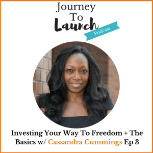 Episode 3- Investing Your Way To Freedom w/ Cassandra Cummings