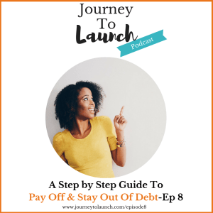 Episode 8- A Step by Step Guide To Pay Off & Stay Out Of Debt