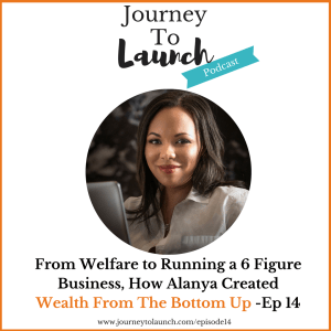 Episode 14- From Welfare to Running a 6 Figure Business, How Alanya Created  Wealth From The Bottom Up