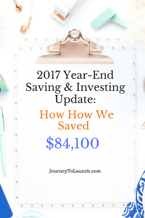 2017 Year-End Saving & Investing Update- How How We Saved $84,100 This Year