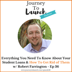 Episode 36 -Everything You Need To Know About Your Student Loans & How To Get Rid Of Them W/ Robert Farrington
