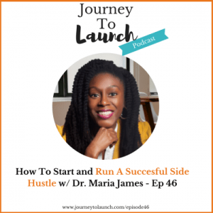 Episode 46- How To Start and Run A Successful Side Hustle w/ Dr. Maria James