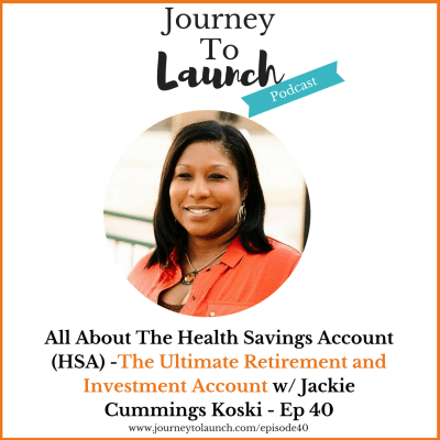 All About The Health Savings Account (HSA) -The Ultimate Retirement and Investment Account w/ Jackie Cummings Koski