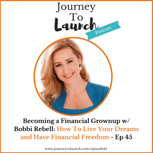 Episode 45-Becoming a Financial Grownup w/ Bobbi Rebell: How To Live Your Dreams and Have Financial Freedom
