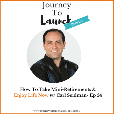 How To Take Mini-Retirements & Enjoy Life Now w/ Carl Seidman
